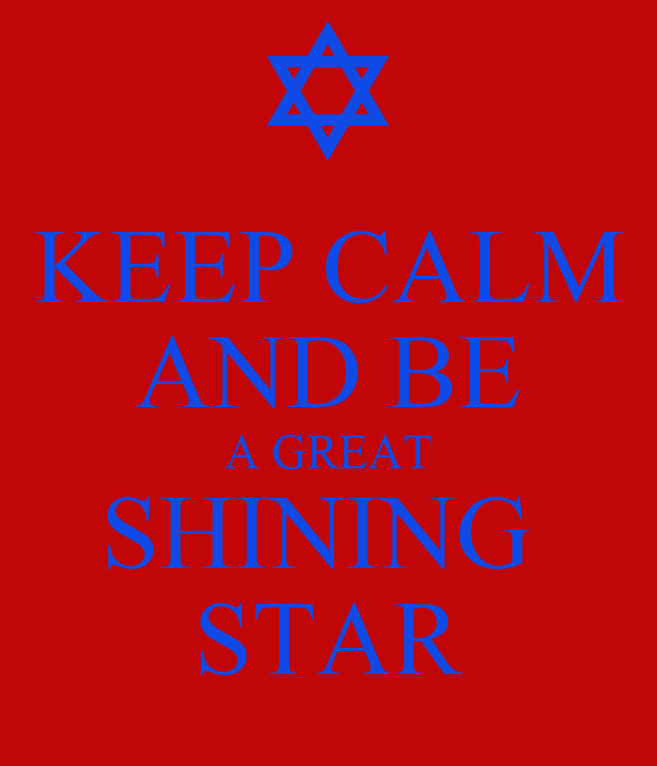 KEEP CALM AND BE A GREAT SHINING  STAR