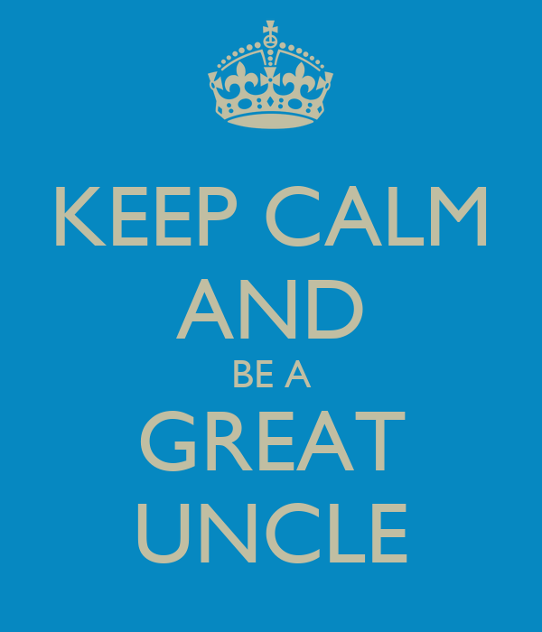 KEEP CALM AND BE A GREAT UNCLE