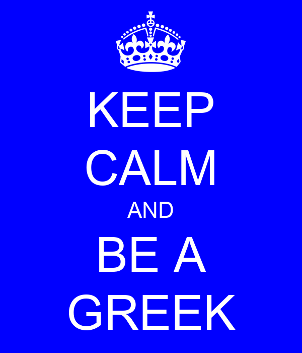 KEEP CALM AND BE A GREEK