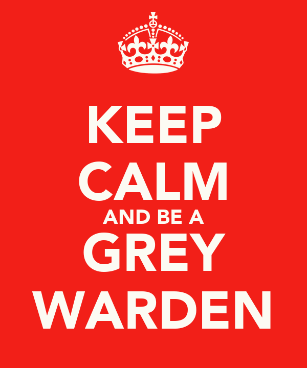 KEEP CALM AND BE A GREY WARDEN