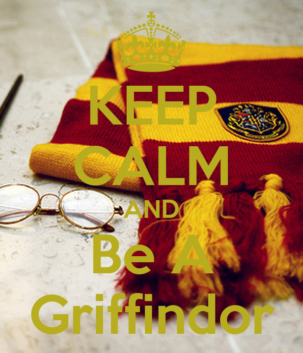 KEEP CALM AND Be A Griffindor