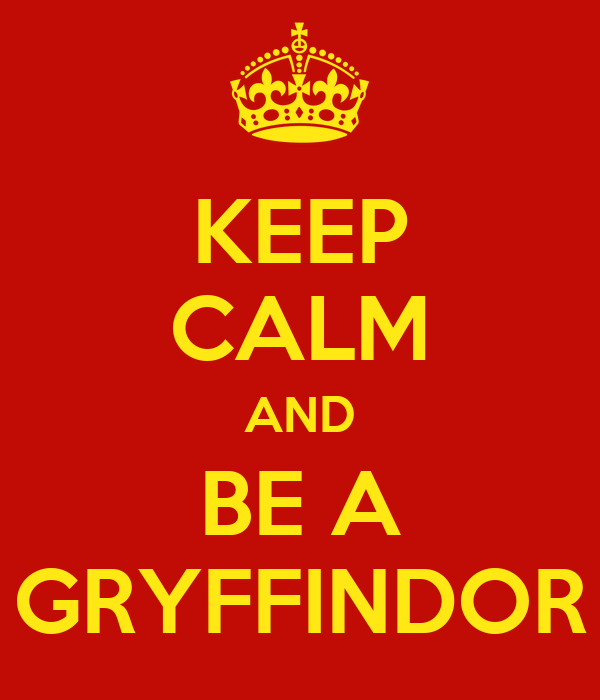 KEEP CALM AND BE A GRYFFINDOR
