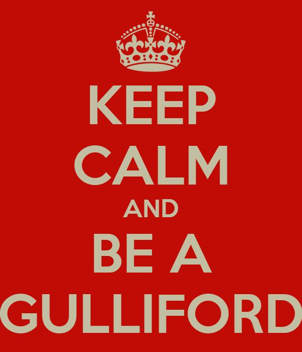 KEEP CALM AND BE A GULLIFORD