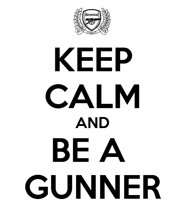 KEEP CALM AND BE A  GUNNER
