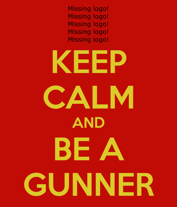 KEEP CALM AND BE A GUNNER