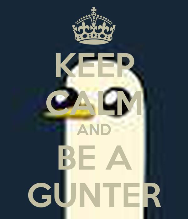 KEEP CALM AND BE A GUNTER