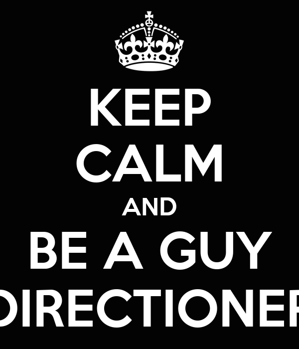 KEEP CALM AND BE A GUY DIRECTIONER