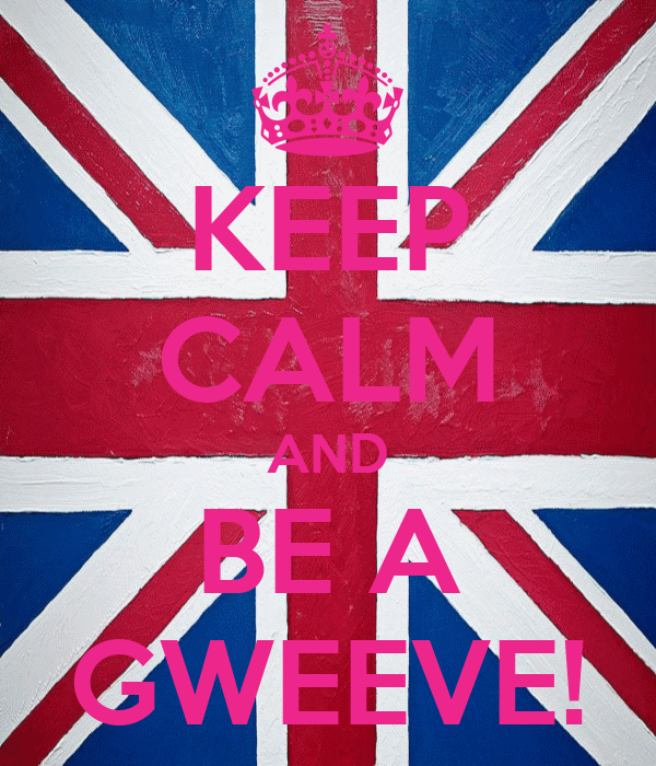KEEP CALM AND BE A GWEEVE!