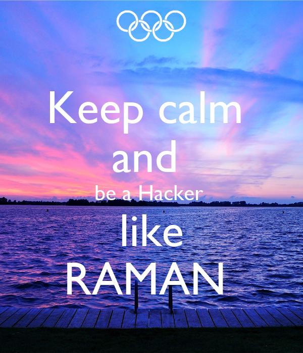 Keep calm  and  be a Hacker  like RAMAN