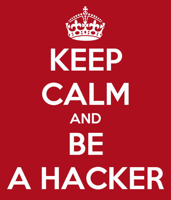 KEEP CALM AND BE A HACKER