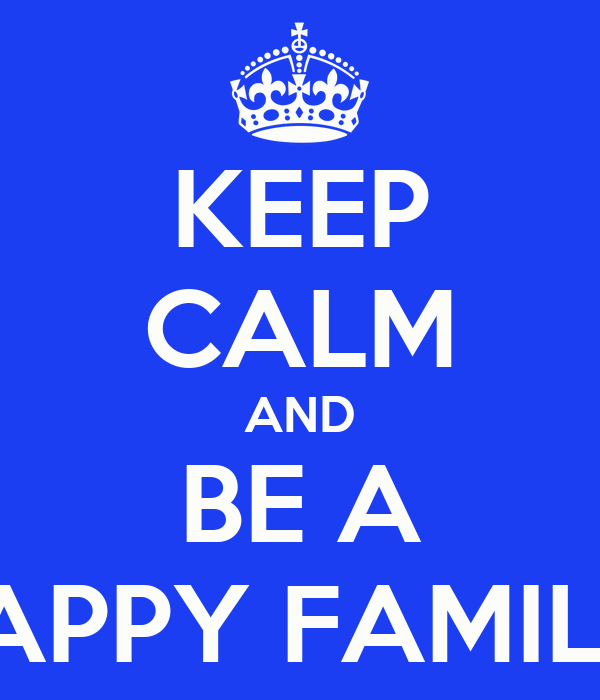 KEEP CALM AND BE A HAPPY FAMILY