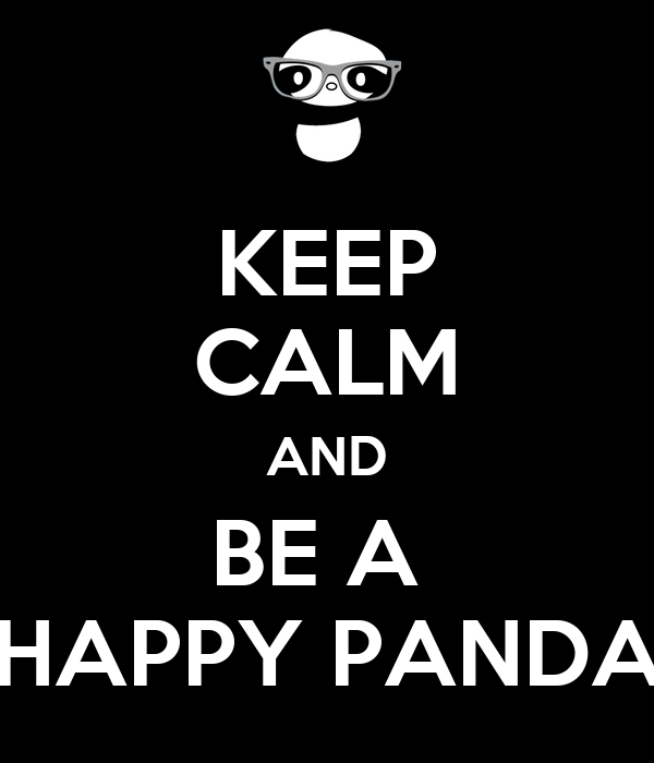 KEEP CALM AND BE A  HAPPY PANDA