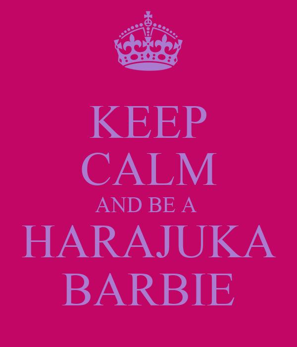 KEEP CALM AND BE A  HARAJUKA BARBIE
