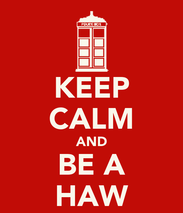 KEEP CALM AND BE A HAW
