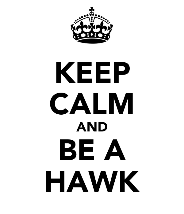 KEEP CALM AND BE A HAWK