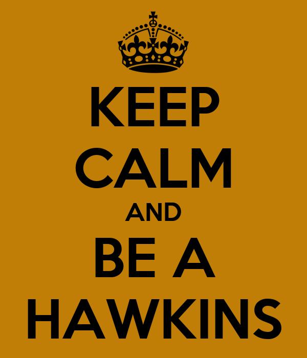 KEEP CALM AND BE A HAWKINS