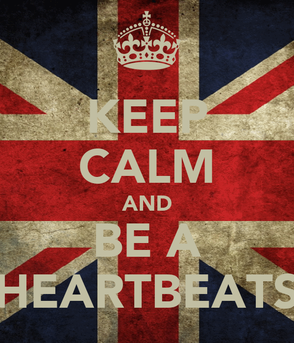 KEEP CALM AND BE A HEARTBEATS
