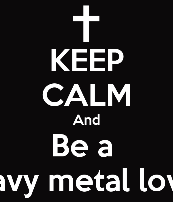 KEEP CALM And Be a  Heavy metal lover