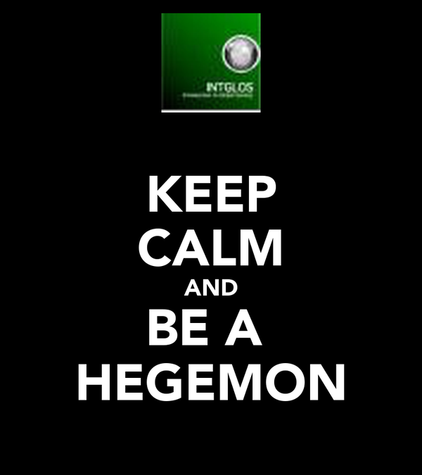 KEEP CALM AND BE A  HEGEMON