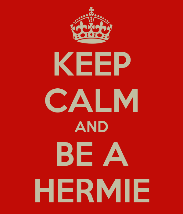 KEEP CALM AND BE A HERMIE
