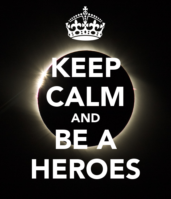 KEEP CALM AND BE A HEROES