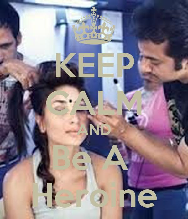 KEEP CALM AND Be A  Heroine