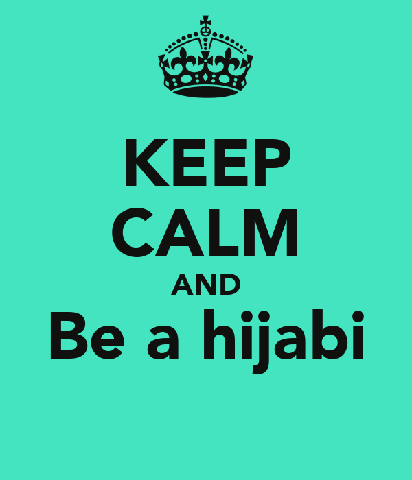 KEEP CALM AND Be a hijabi