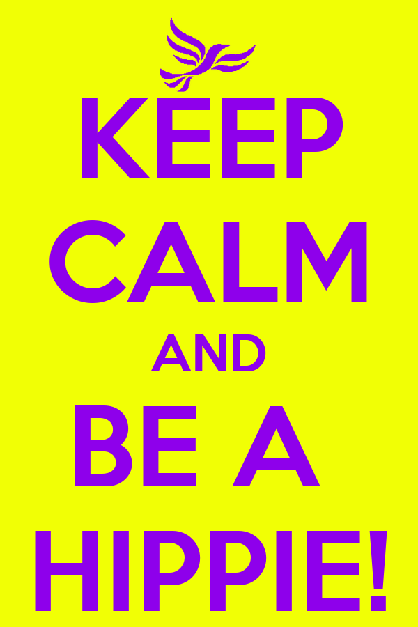 KEEP CALM AND BE A  HIPPIE!