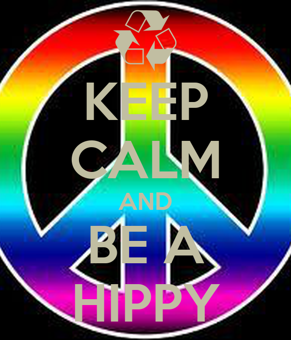 KEEP CALM AND BE A HIPPY
