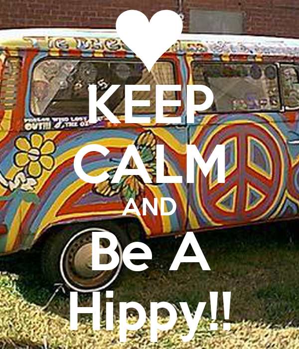 KEEP CALM AND Be A Hippy!!