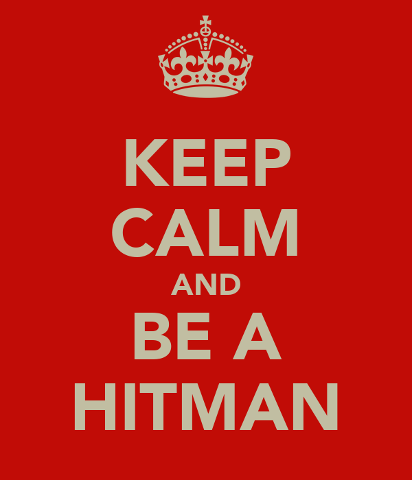 KEEP CALM AND BE A HITMAN