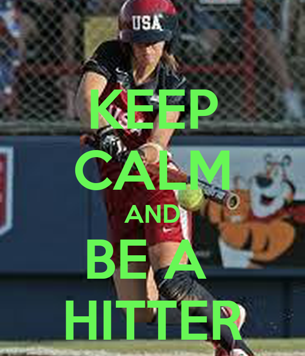 KEEP CALM AND BE A  HITTER