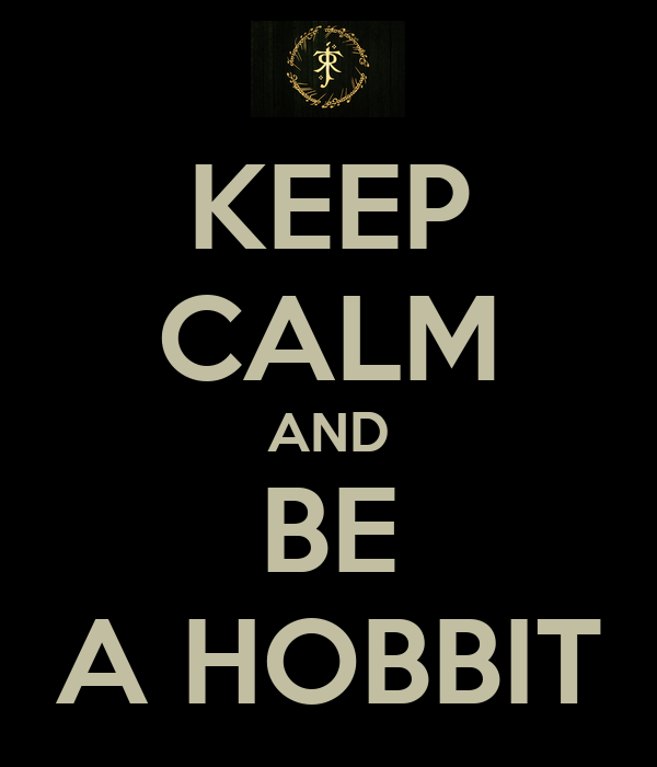 KEEP CALM AND BE A HOBBIT