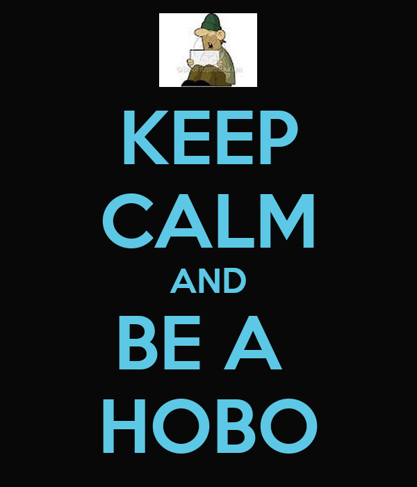 KEEP CALM AND BE A  HOBO