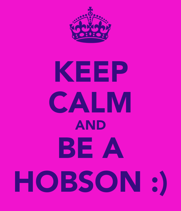 KEEP CALM AND BE A HOBSON :)