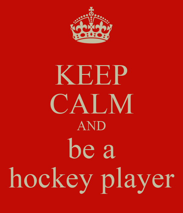 KEEP CALM AND be a hockey player