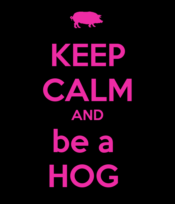 KEEP CALM AND be a  HOG