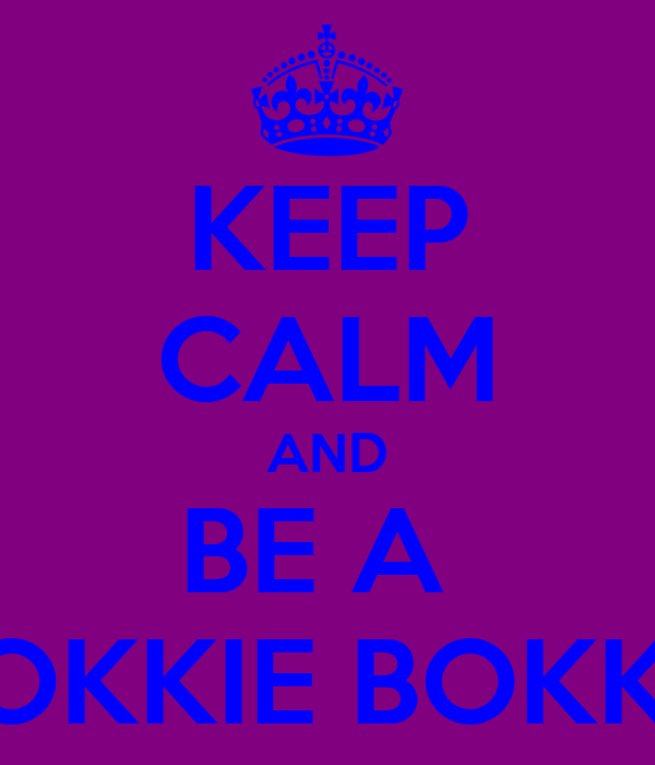 KEEP CALM AND BE A  HOKKIE BOKKIE