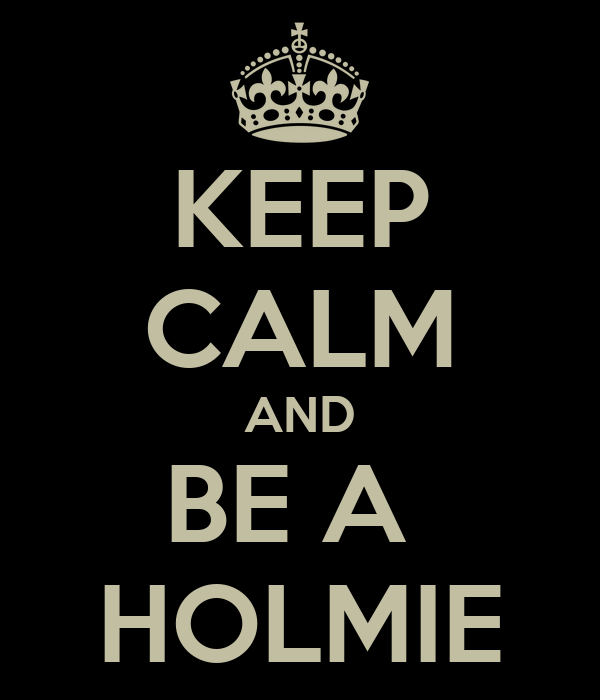 KEEP CALM AND BE A  HOLMIE
