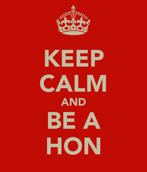 KEEP CALM AND BE A HON
