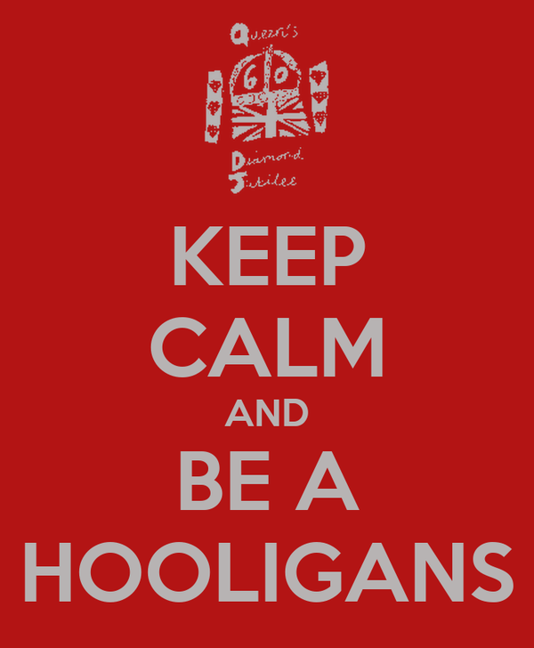 KEEP CALM AND BE A HOOLIGANS