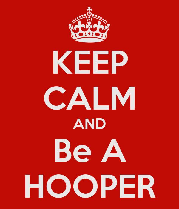 KEEP CALM AND Be A HOOPER