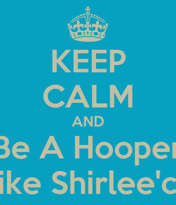 KEEP CALM AND Be A Hooper Like Shirlee'ce