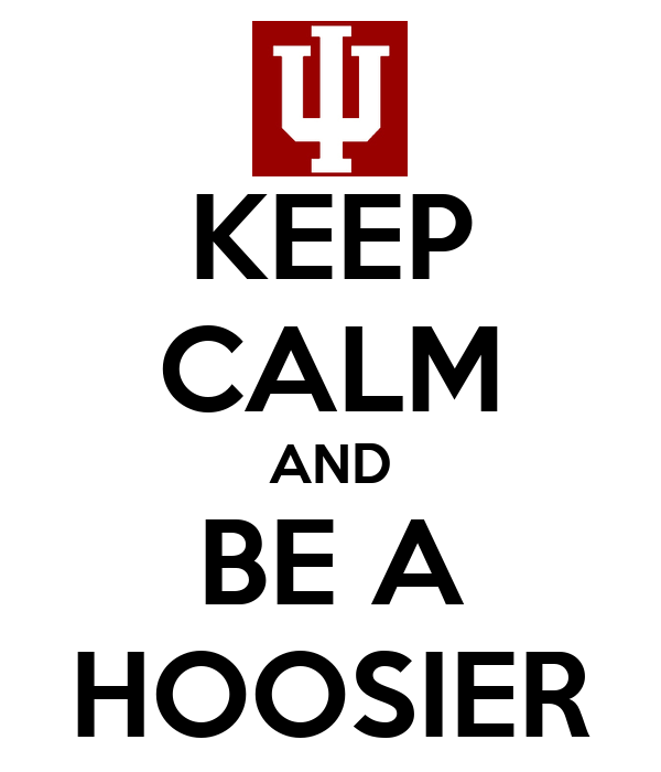 KEEP CALM AND BE A HOOSIER