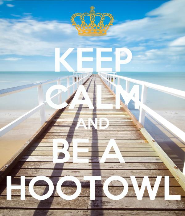 KEEP CALM AND BE A  HOOTOWL