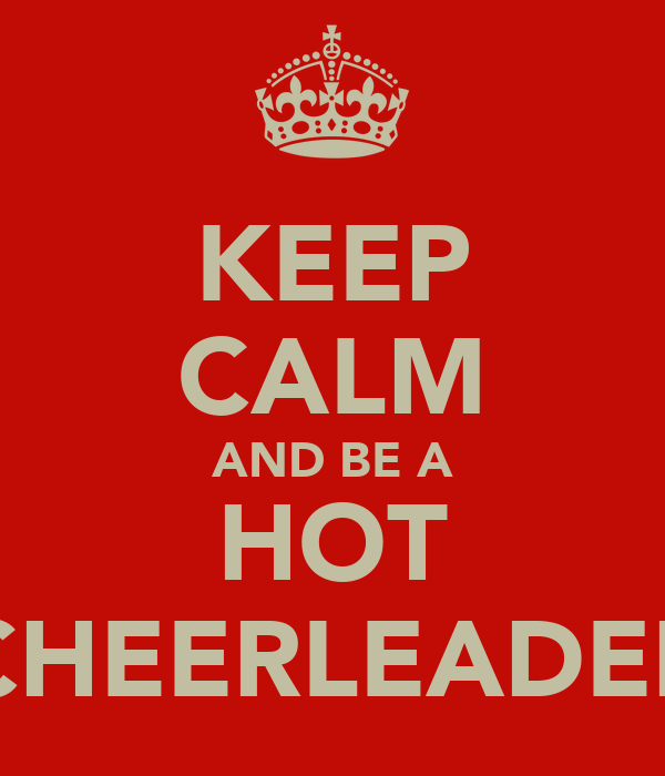 KEEP CALM AND BE A HOT CHEERLEADER