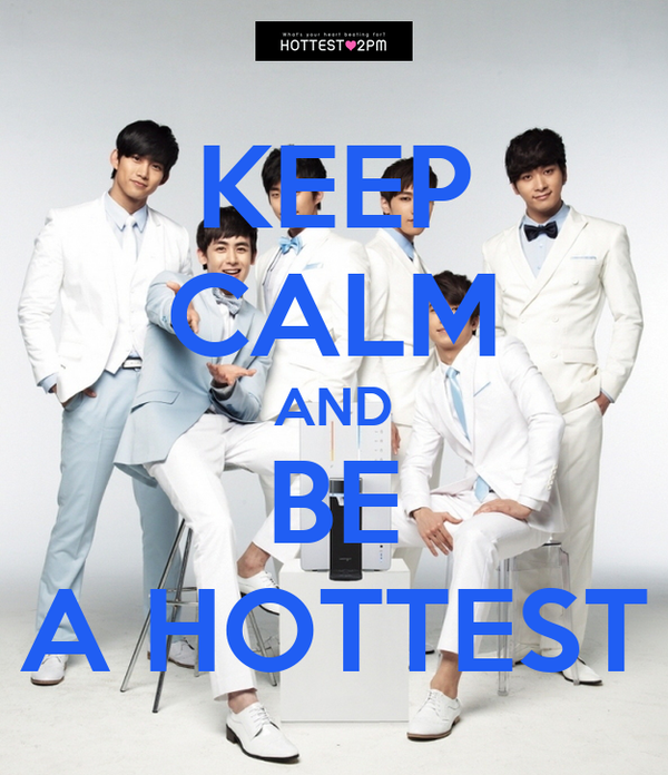 KEEP CALM AND BE A HOTTEST
