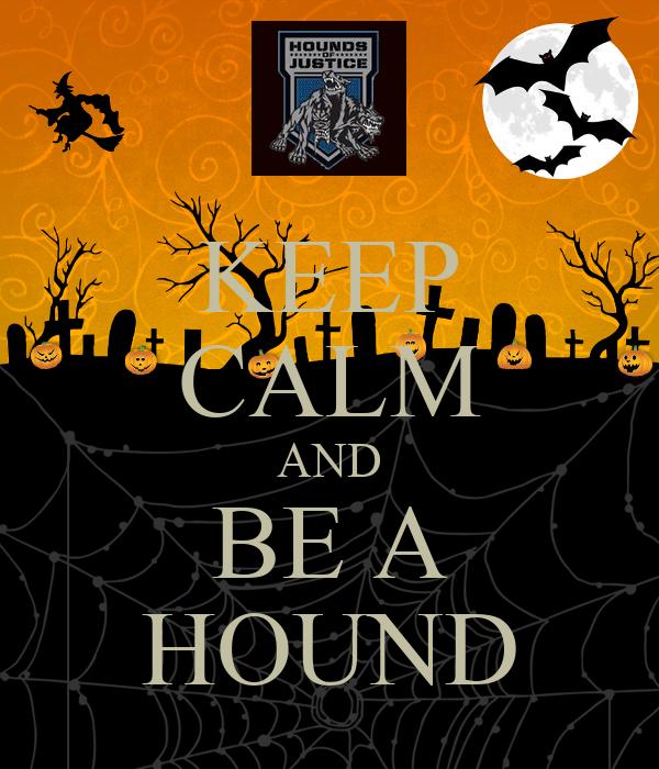 KEEP CALM AND BE A HOUND