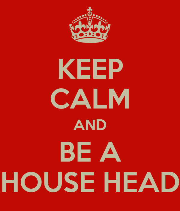 KEEP CALM AND BE A HOUSE HEAD