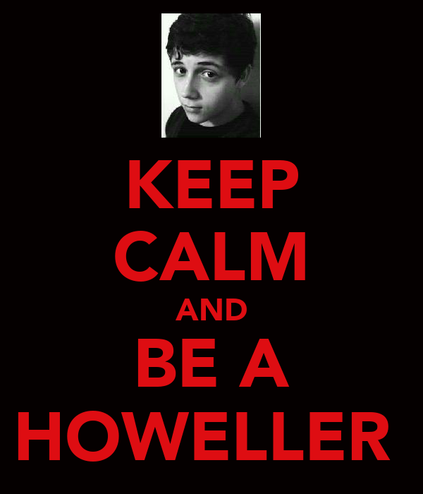 KEEP CALM AND BE A HOWELLER